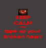 KEEP CALM AND tape up your broken heart - Personalised Poster A4 size