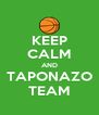 KEEP CALM AND TAPONAZO TEAM - Personalised Poster A4 size