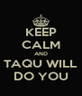 KEEP CALM AND TAQU WILL DO YOU - Personalised Poster A4 size