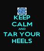 KEEP CALM AND TAR YOUR HEELS - Personalised Poster A4 size