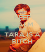 KEEP CALM AND TARA IS A BITCH - Personalised Poster A4 size
