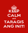 KEEP CALM and TARAGIS ANG INIT! - Personalised Poster A4 size