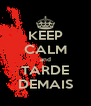 KEEP CALM and TARDE DEMAIS - Personalised Poster A4 size