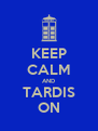 KEEP CALM AND TARDIS ON - Personalised Poster A4 size