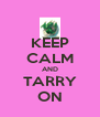 KEEP CALM AND TARRY ON - Personalised Poster A4 size