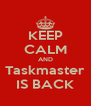 KEEP CALM AND Taskmaster IS BACK - Personalised Poster A4 size