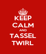KEEP CALM AND TASSEL TWIRL - Personalised Poster A4 size