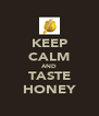 KEEP CALM AND TASTE HONEY - Personalised Poster A4 size