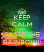 KEEP CALM AND TASTE THE RAINBOW(: - Personalised Poster A4 size