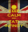KEEP CALM AND TATI INFINITY - Personalised Poster A4 size