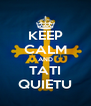 KEEP CALM AND TATI QUIETU - Personalised Poster A4 size