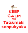 KEEP CALM AND Tatsumaki senpukyaku - Personalised Poster A4 size