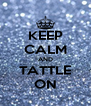 KEEP CALM AND TATTLE ON - Personalised Poster A4 size
