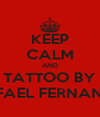 KEEP CALM AND TATTOO BY RAFAEL FERNANDO - Personalised Poster A4 size
