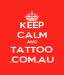 KEEP CALM AND TATTOO .COM.AU - Personalised Poster A4 size