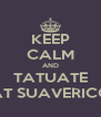 KEEP CALM AND TATUATE AT SUAVERICO - Personalised Poster A4 size