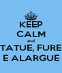 KEEP CALM and TATUE, FURE E ALARGUE - Personalised Poster A4 size