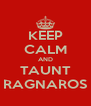 KEEP CALM AND TAUNT RAGNAROS - Personalised Poster A4 size