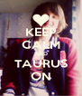 KEEP CALM AND TAURUS ON - Personalised Poster A4 size