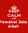 KEEP CALM AND Tawakal 3ala  Allah  - Personalised Poster A4 size