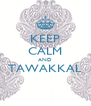 KEEP CALM AND TAWAKKAL  - Personalised Poster A4 size