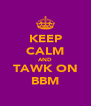 KEEP CALM AND TAWK ON BBM - Personalised Poster A4 size