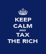 KEEP CALM AND TAX THE RICH - Personalised Poster A4 size