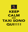 KEEP CALM AND TAXI SONO QUI!!!! - Personalised Poster A4 size