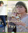 KEEP CALM AND ********* Tay ... - Personalised Poster A4 size