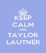 KEEP CALM AND TAYLOR LAUTNER - Personalised Poster A4 size