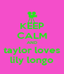 KEEP CALM AND taylor loves lily longo - Personalised Poster A4 size