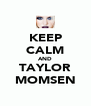 KEEP CALM AND TAYLOR MOMSEN - Personalised Poster A4 size
