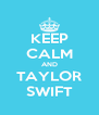 KEEP CALM AND TAYLOR SWIFT - Personalised Poster A4 size