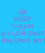 KEEP CALM AND TAYLOR SWIFT YOU BELONG WITH ME - Personalised Poster A4 size