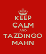 KEEP CALM AND TAZDINGO MAHN - Personalised Poster A4 size
