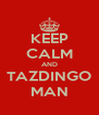 KEEP CALM AND TAZDINGO MAN - Personalised Poster A4 size