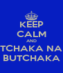 KEEP CALM AND TCHAKA NA BUTCHAKA - Personalised Poster A4 size