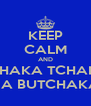 KEEP CALM AND TCHAKA TCHAKA NA BUTCHAKA - Personalised Poster A4 size