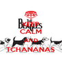 KEEP CALM AND TCHANANAS  - Personalised Poster A4 size