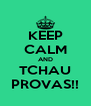 KEEP CALM AND TCHAU PROVAS!! - Personalised Poster A4 size