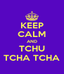 KEEP CALM AND TCHU TCHA TCHA - Personalised Poster A4 size