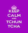 KEEP CALM AND TCHUN TCHA - Personalised Poster A4 size