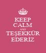 KEEP CALM AND TEŞEKKÜR EDERİZ - Personalised Poster A4 size