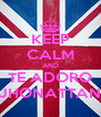 KEEP CALM AND TE ADORO JHONATTAN - Personalised Poster A4 size