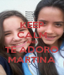 KEEP CALM AND TE ADORO MARTINA - Personalised Poster A4 size