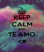 KEEP CALM AND TE AMO <# - Personalised Poster A4 size