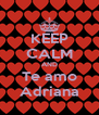 KEEP CALM AND Te amo Adriana - Personalised Poster A4 size