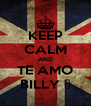 KEEP CALM AND TE AMO BILLY ♥ - Personalised Poster A4 size