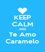 KEEP CALM AND Te Amo Caramelo - Personalised Poster A4 size
