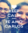 KEEP CALM AND TE AMO CARLOS - Personalised Poster A4 size